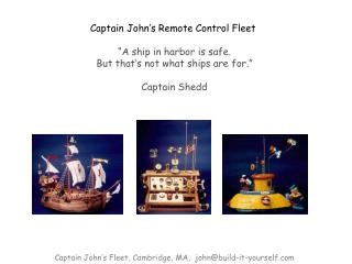 "Captain John's Remote Control Fleet  ""A ship in harbor is safe."