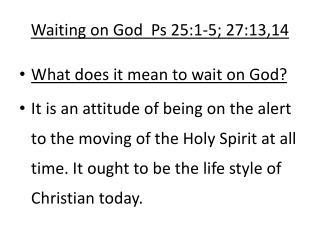 Waiting on God  Ps 25:1-5; 27:13,14