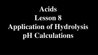 Acids Lesson 8 Application of Hydrolysis pH Calculations