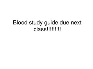 Blood study guide due next class!!!!!!!!!