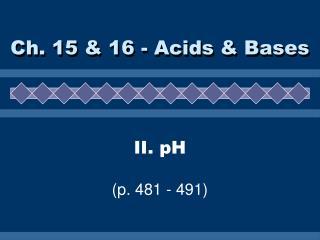 II. pH (p. 481 - 491)