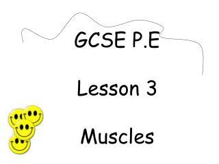 GCSE P.E Lesson 3 Muscles