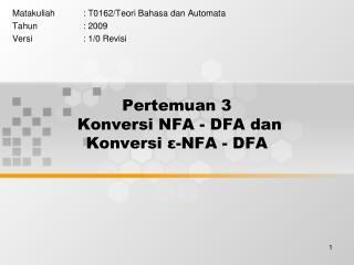 Pertemuan 3  Konversi NFA - DFA dan  Konversi  ε -NFA - DFA