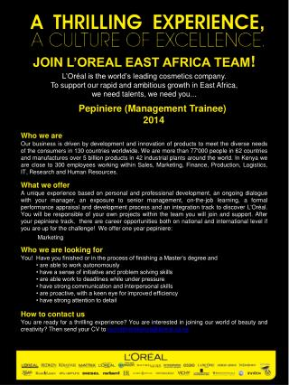 JOIN  L'OREAL EAST AFRICA TEAM ! L'Or éal  is the world's  leading cosmetics company .