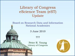 Library of Congress eScience Team (eST) Update Board on Research Data and Information