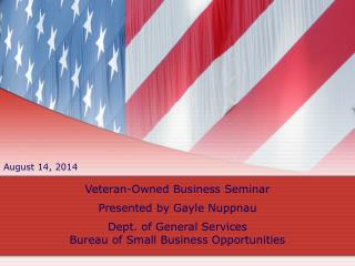 Veteran-Owned Business Seminar Presented by Gayle Nuppnau Dept. of General Services