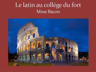 Le latin au collège du fort Mme Bacon