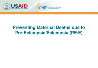 Preventing Maternal Deaths due to Pre-Eclampsia/Eclampsia (PE/E)
