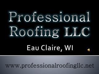 Professional roofing LLC, Eau Claire, WI 54701