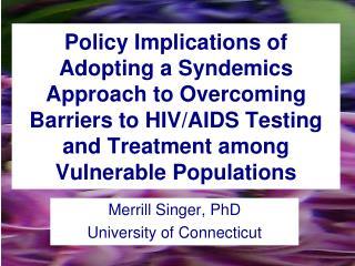 Merrill Singer, PhD University of Connecticut