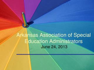 Arkansas Association of Special Education Administrators  June 24,  2013