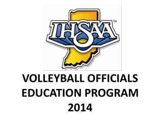VOLLEYBALL OFFICIALS EDUCATION  PROGRAM 2014