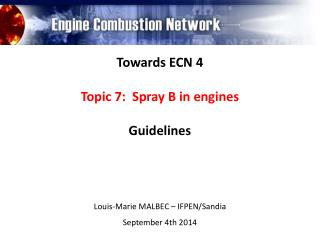 Towards  ECN 4 Topic 7:  Spray B in engines Guidelines