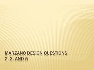 Marzano Design Questions  2, 3, and 5