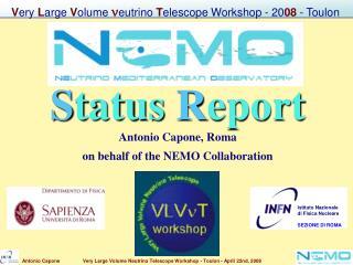 S tatus  R eport Antonio Capone, Roma on behalf of the NEMO Collaboration