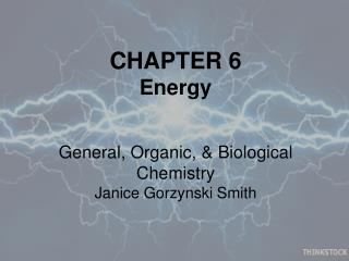 CHAPTER 6 Energy General, Organic, & Biological Chemistry Janice  Gorzynski Smith