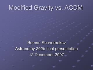 Modified Gravity vs.  Λ CDM