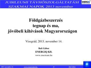 Földgázbeszerzés  tegnap és ma,  jövőbeli kihívások Magyarországon