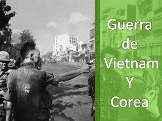 Guerra  de  Vietnam Y  Corea
