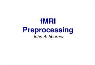 fMRI Preprocessing John  Ashburner