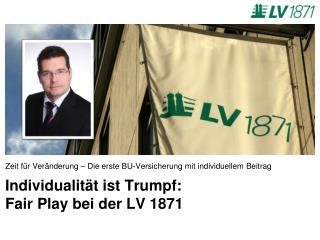 Individualit�t ist Trumpf: Fair Play bei der LV 1871