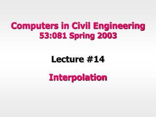 Computers in Civil Engineering 53:081 Spring 2003