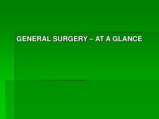 GENERAL SURGERY – AT A GLANCE