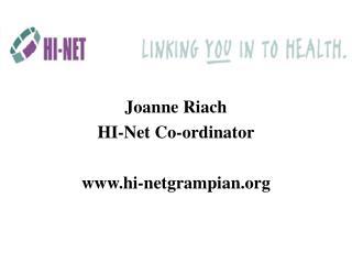 Joanne Riach HI-Net Co-ordinator hi-netgrampian