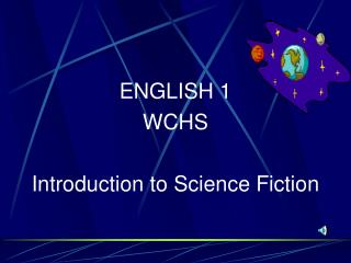 ENGLISH 1 WCHS Introduction to Science Fiction