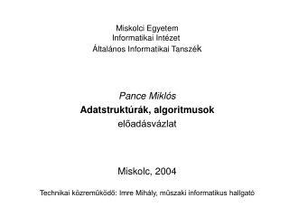 Miskolci Egyetem Informatikai Intézet  Általános Informatikai Tanszé k Pance Miklós