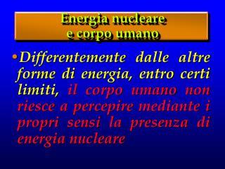 Energia nucleare  e corpo umano