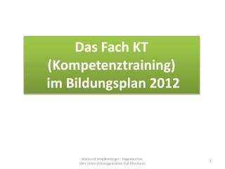 Das Fach KT (Kompetenztraining)  im Bildungsplan 2012