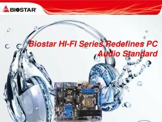 Biostar HI-FI Series Redefines PC Audio Standard
