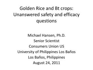 Golden  Rice and  Bt  crops:  Unanswered safety and efficacy questions