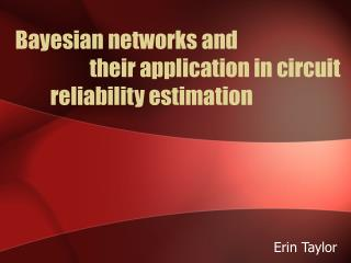Bayesian networks and   their application in circuit      reliability estimation