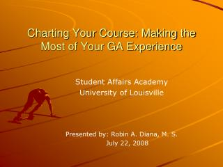 Charting Your Course: Making the  Most of Your GA Experience