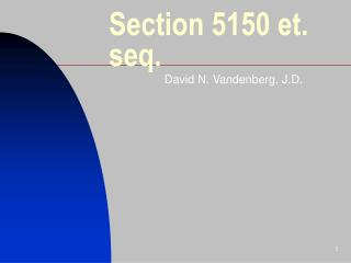 Section 5150 et. seq.
