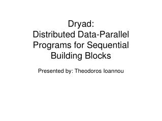 Dryad:  Distributed Data-Parallel Programs for Sequential Building Blocks