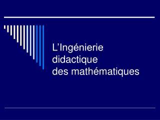 L�Ing�nierie didactique  des math�matiques