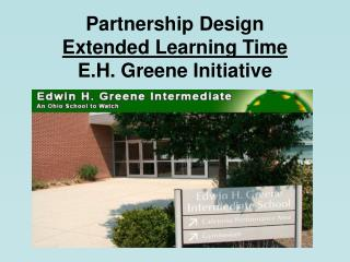 Partnership Design Extended Learning Time E.H. Greene Initiative