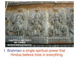 1. Brahman -a single spiritual power that Hindus believe lives in everything.