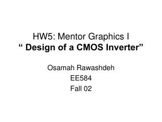 HW5: Mentor Graphics I � Design of a CMOS Inverter�