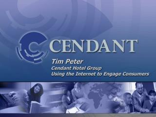 Tim Peter Cendant Hotel Group Using the Internet to Engage Consumers