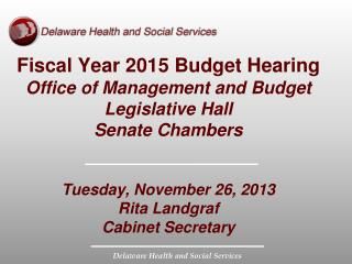 Fiscal Year 2015 Budget Hearing Office of Management and Budget Legislative Hall Senate Chambers