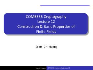 COM5336 Cryptography Lecture 12 Construction & Basic Properties of Finite Fields