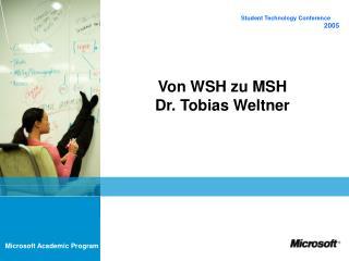 Von WSH zu MSH  Dr. Tobias Weltner