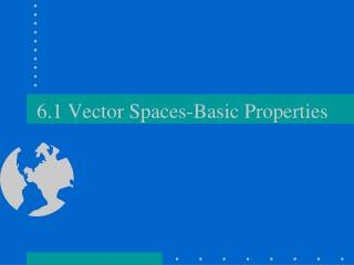 6.1 Vector Spaces-Basic Properties