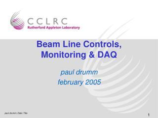 Beam Line Controls, Monitoring & DAQ