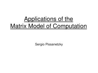 Applications of the Matrix Model of Computation