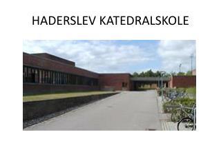 HADERSLEV KATEDRALSKOLE